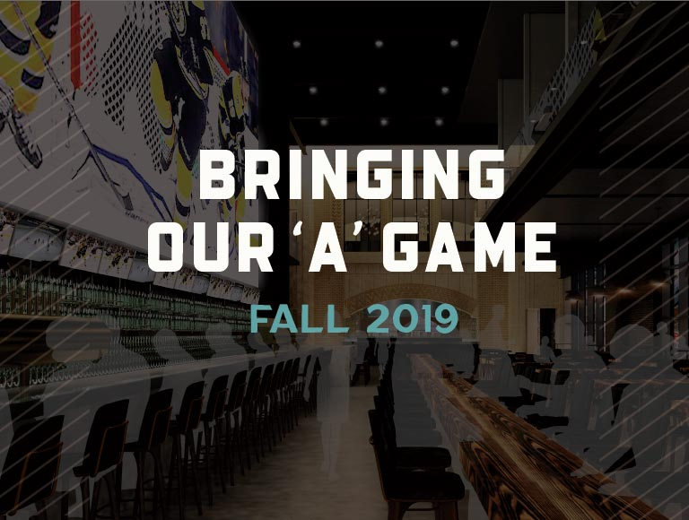 Bringing Our 'A' Game | Fall 2019