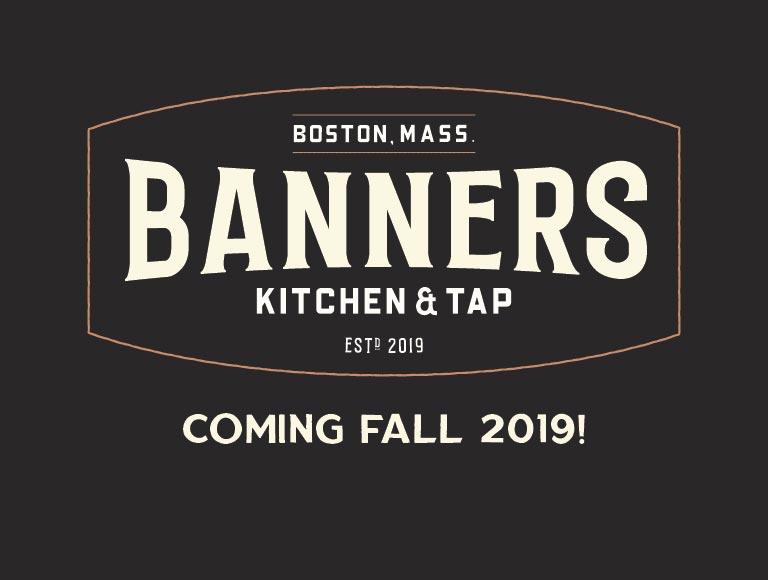 Banners Kitchen & Tap | Coming Fall 2019 | Boston, Mass.