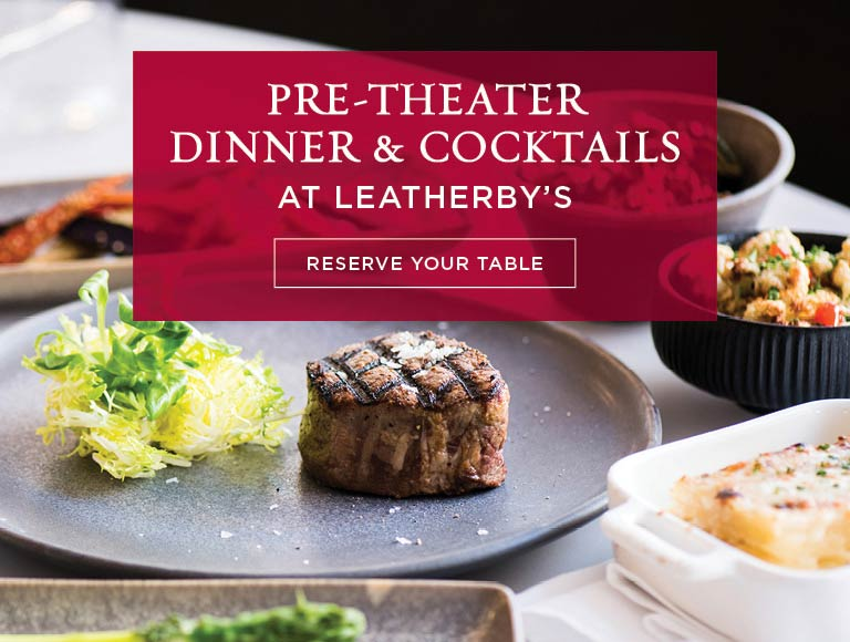 Pre-Theater Dinner & Cocktails at Leatherby's | Reserve Your Table Today
