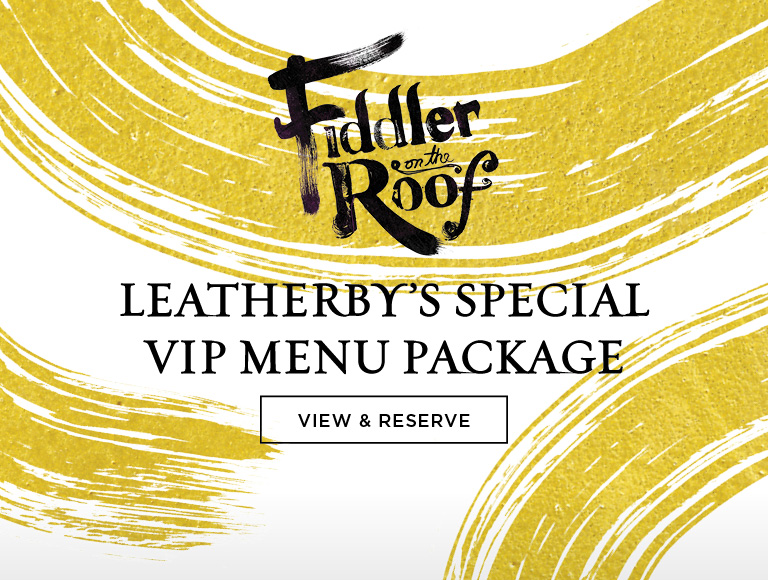 View Menu & Reserve | Leatherby's Special VIP Menu Package | Fiddler on the Roof