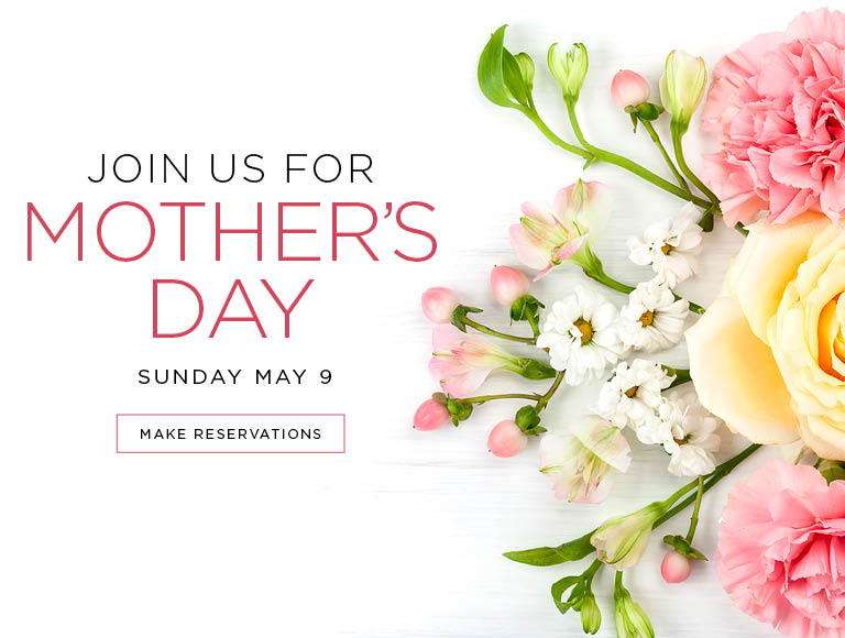 Join Us For Mother's Day Sunday, May 9 2021   Make Reservations