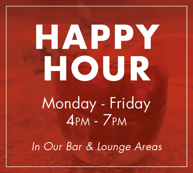 Happy hour Monday through Friday 4pm to 7pm | In Our Bar & Lounge Area