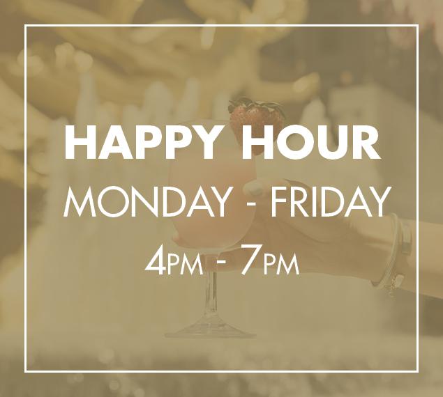 Happy Hour, Monday-Friday, 4-7PM